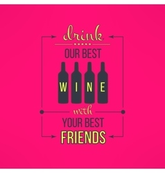 wine with friends quote typographical vector image