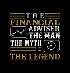 Financial adviser the man the myth the legend vector