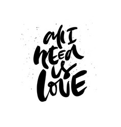 All i need is love handdrawn lettering vector