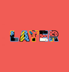 Later concept word art vector