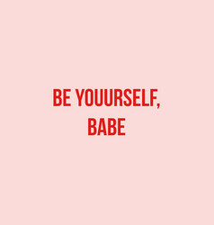phrase lettering writing quote be yourself babe vector image