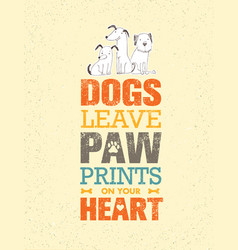 Dogs leave paw prints on your heart outstanding vector