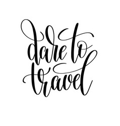 dare to travel black and white hand written vector image vector image