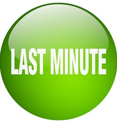 Last minute green round gel isolated push button vector