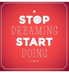 Stop dreaming start doing Quote Typographic vector image