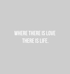 where there is love there is life quote print in vector image