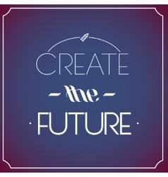 Create the future Typographic background vector image