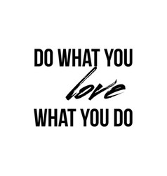do what you love love what you do - quote vector image