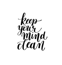 Keep Your Mind Clean Text Phrase Image vector image