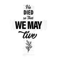 He died so that we may live christian print vector