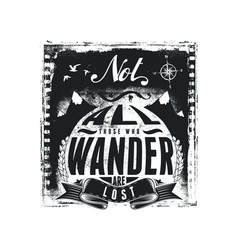 Not all those who wander are lost vector
