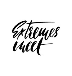 extremes meet hand drawn lettering proverb vector image