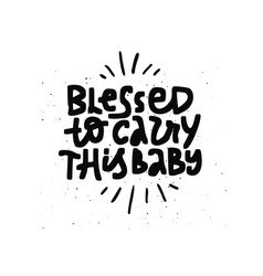 blessed to carry this ba black lettering vector image