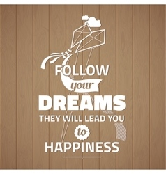 Follow your dreams they will lead you to happiness vector