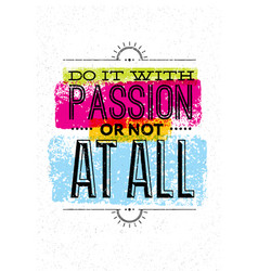 do it with passion or not at all motivation quote vector image