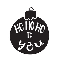 ho ho ho to you quote vector image
