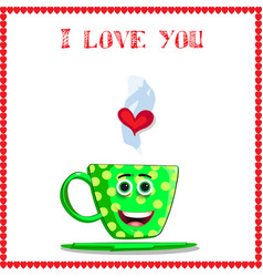 i love you card with cute green cup with cartoon vector image