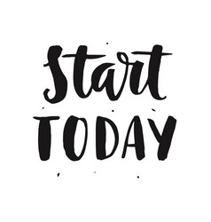 Start today motivational hand written lettering vector