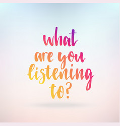 what are you listening to inspirational quote vector image