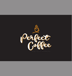 Perfect coffee word text logo with coffee cup vector