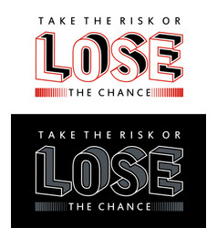 Typography quotes take the risk lose the chance vector