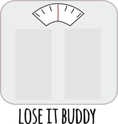 Lose It Buddy vector image