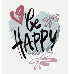Inscription Be happy Brush calligraphy vector image vector image