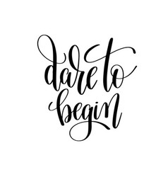 dare to begin black and white hand lettering vector image vector image