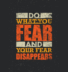 do what you fear and your fear disappears vector image