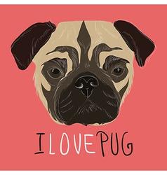 I love pug with hand drawn pug portrait vector image