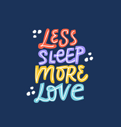 Less sleep more love hand drawn colorful lettering vector