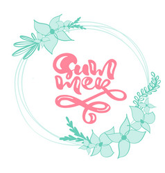calligraphy lettering wreath floral text summer vector image