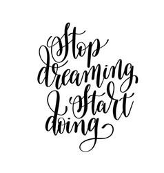 Stop dreaming start doing black and white hand vector