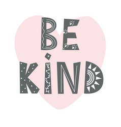 be kind - cute hand drawn nursery poster with a vector image