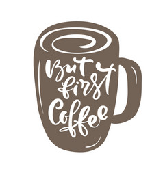 But first coffee hand drawn calligraphy lettering vector