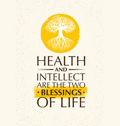 health and intellect are the two blessings of life vector image
