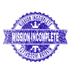 Grunge textured mission incomplete stamp seal with vector