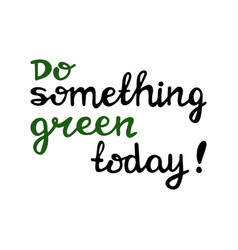 do something green today handwritten ecological vector image