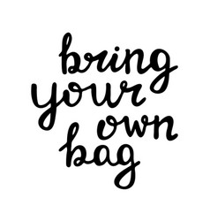 bring your own bag handwritten ecological quote vector image