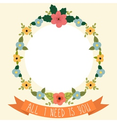 Floral frame with ribbon All I need is you vector