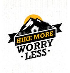 hike more worry less mountain hike creative vector image