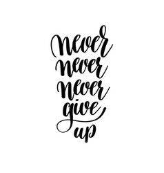 Never give up black and white handwritten vector