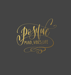 positive mind vibes life - hand gold lettering vector image