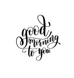 good morning to you black and white handwritten vector image