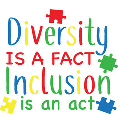 Diversity is a fact inclusion is an act vector