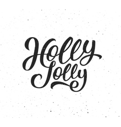 Holly Jolly calligraphic text for Christmas card vector image