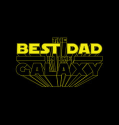 best dad in galaxy fathers day concept vector image