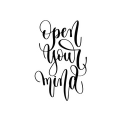 open your mind - hand lettering inscription text vector image
