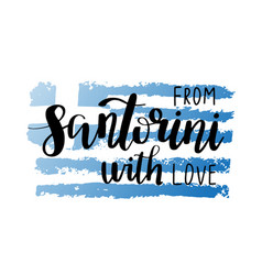 Santorini hand drawn lettering phrase greek flag vector