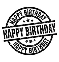 Happy birthday round grunge black stamp vector
